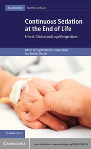 Continuous Sedation at the End of Life - Ethical, Clinical and Legal Perspectives ebook by Kasper Raus,Freddy Mortier,Professor Sigrid Sterckx