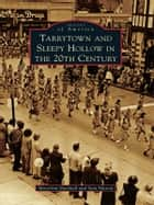 Tarrytown and Sleepy Hollow in the 20th Century ebook by MaryAnn Marshall, Sara Mascia