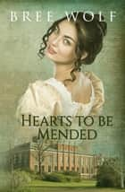 Hearts to Be Mended: A Regency Romance ebook by Bree Wolf