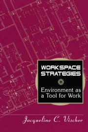 Workspace Strategies - Environment as a Tool for Work ebook by Jacqueline C. Vischer