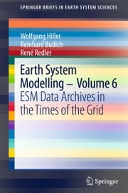 Earth System Modelling - Volume 6 - ESM Data Archives in the Times of the Grid ebook by Wolfgang Hiller,Reinhard Budich,René Redler
