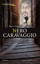 Nero Caravaggio ebook by Max e Francesco Morini