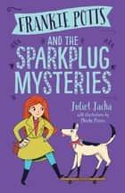 Frankie Potts and the Sparkplug Mysteries ebook by Juliet Jacka
