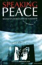 Speaking Peace - Women's Voices from Kashmir ebook by Urvashi Butalia
