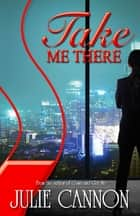 Take Me There eBook by Julie Cannon