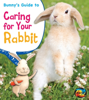 Bunny's Guide to Caring for Your Rabbit ebook by Anita Ganeri