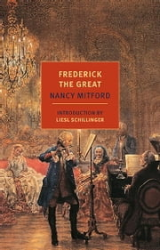 Frederick the Great ebook by Nancy Mitford,Liesl Schillinger