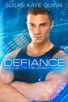 Defiance - Prequel to The Legacy Human ebook by Susan Kaye Quinn