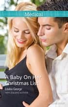 A Baby On Her Christmas List ebook by Louisa George