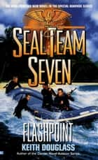Seal Team Seven 11: Flashpoint ebook by Keith Douglass