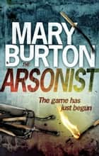 The Arsonist eBook by Mary Burton