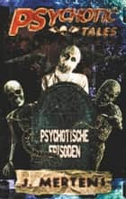 Psychotic Tales - Psychotische Episoden eBook by J. Mertens