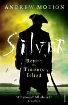 Silver - Return to Treasure Island: Young Adult Edition ebook by Andrew Motion