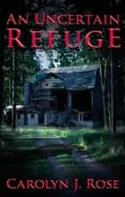 An Uncertain Refuge ebook by Carolyn J. Rose