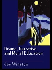 Drama, Narrative and Moral Education ebook by Joe Winston