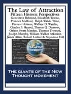 The Law of Attraction - Fifteen Historic Perspectives ebook by Napoleon Hill, Genevieve Behrend, Elizabeth Towne,...