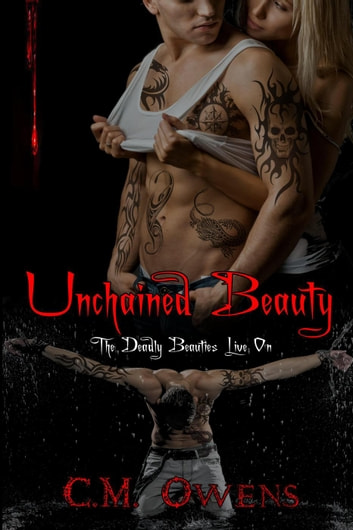 Unchained Beauty - Deadly Beauties Live On, #5 ebook by C.M. Owens