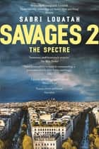 Savages 2: The Spectre ebook by Sabri Louatah