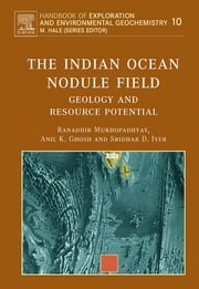 The Indian Ocean Nodule Field - Geology and Resource Potential ebook by A.K. Ghosh,S.D. Iyer,Ranadhir Mukhopadhyay