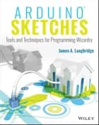 Arduino Sketches - Tools and Techniques for Programming Wizardry eBook by James A. Langbridge