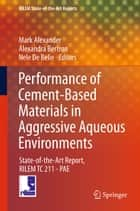 Performance of Cement-Based Materials in Aggressive Aqueous Environments ebook by Mark Alexander,Alexandra Bertron,Nele De Belie