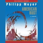 American Rust - A Novel audiobook by Philipp Meyer