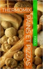 PAINS ET PIZZAS THERMOMIX ebook by KIKKA