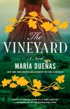The Vineyard - A Novel ebook by Maria Duenas