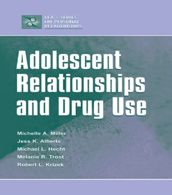 Adolescent Relationships and Drug Use ebook by Michelle A. Miller-Day,Janet Alberts,Michael L. Hecht,Melanie R. Trost,Robert L. Krizek