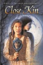 Close Kin - Book II -- The Hollow Kingdom Trilogy ebook by Clare B. Dunkle
