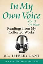 In My Own Voice. Reading from My Collected Works – On Water - In My Own Voice. Reading from My Collected Works, #3 ebook by Jeffrey Lant