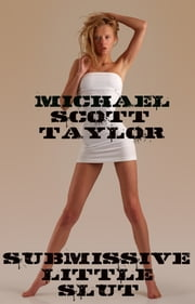 Submissive Little Slut ebook by Michael Scott Taylor