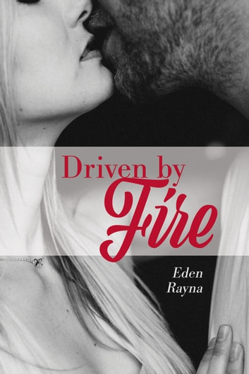 Driven by Fire ebook by Eden Rayna