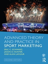 Advanced Theory and Practice in Sport Marketing ebook by Eric C. Schwarz,Jason D. Hunter,Alan LaFleur