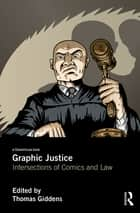 Graphic Justice - Intersections of Comics and Law ebook by Thomas Giddens