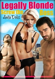 Legally Blonde Screw the Boss ebook by Anita Dobs