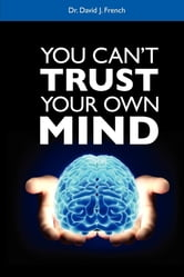 You Can't Trust Your own mind ebook by David French