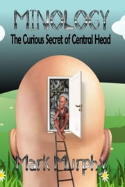 Minology: The Curious Secret Of Central Head ebook by Mark Murphy