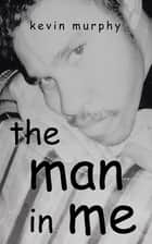 The Man in Me ebook by Kevin Murphy