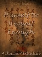 Himself to Himself Enough ebook by Achmed Abdullah