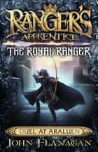 Ranger's Apprentice The Royal Ranger 3: Duel at Araluen ebook by Mr John Flanagan