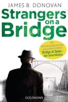 Strangers On A Bridge ebook by James B. Donovan, Eva Bornemann, Michael Molitor