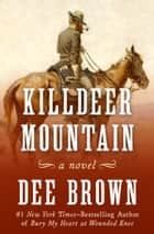 Killdeer Mountain - A Novel ebook by Dee Brown