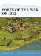 Forts of the War of 1812 ebook by René Chartrand, Donato Spedaliere