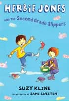 Herbie Jones & the Second Grade Slippers ebook by Suzy Kline,Sami Sweeten