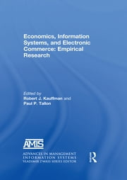 Economics, Information Systems, and Electronic Commerce: Empirical Research ebook by Robert J. Kauffman,Paul P. Tallon,Paul P. Tallon