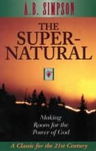 The Supernatural ebook by A. B. Simpson
