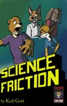 Science Friction - (mature content) ebook by Kyell Gold