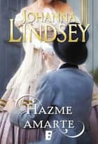 Hazme amarte eBook by Johanna Lindsey