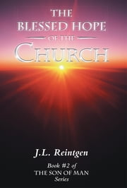 The Blessed Hope of the Church - Book #2 of the Son of Man Series ebook by J.L. Reintgen